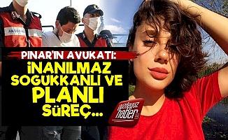 Pınar Gültekin'in Avukatı: İnanılmaz...