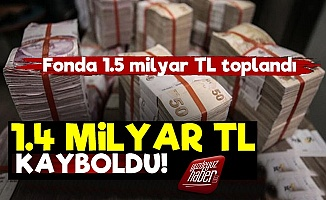 1.5 Milyar TL Toplandı, 1.4 Milyar Lirası Kayboldu!