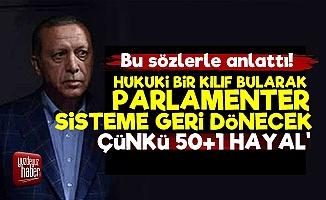 'Erdoğan Parlamenter Sisteme Geri Dönecek'