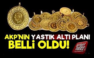 İşte AKP'nin Yastık Altı Altın Planı!