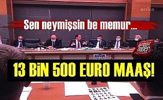 Memura 13 Bin 500 Euro Maaş!