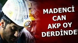 MADENCİ CAN AKP OY DERDİNDE...