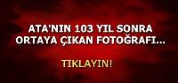 103 YIL ÖNCEKİ ATATÜRK...