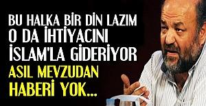 'DİN İHTİYACINI İSLAM'LA GİDERİYOR'