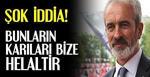 'BUNLARIN KARILARI BİZE HELALDİR'