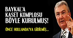 BAYKAL'A KOMPLO BÖYLE KURULMUŞ!