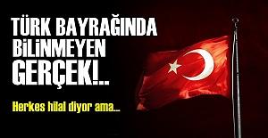 BAYRAĞIMIZDA BİLİNMEYEN GERÇEK!..
