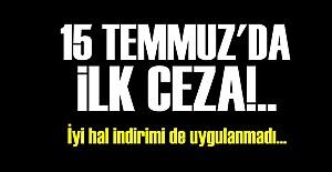 15 TEMMUZ'DA İLK CEZA BELLİ OLDU!..