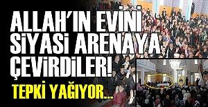 CAMİLERİ SİYASİ ARENAYA ÇEVİRDİLER!..
