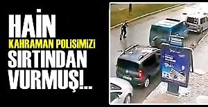 İŞTE KAHRAMAN POLİSİN ŞEHİT OLDUĞU AN!..