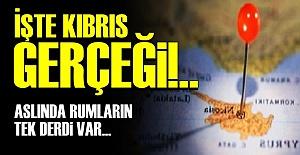 İŞTE KIBRIS GERÇEĞİ!..