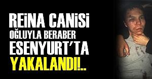 REİNA CANİSİ YAKALANDI!..