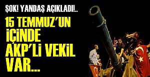 '15 TEMMUZ'UN İÇİNDE AKP'Lİ VAR...'