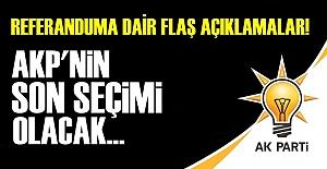 'AKP'NİN SON SEÇİMİ OLACAK...'