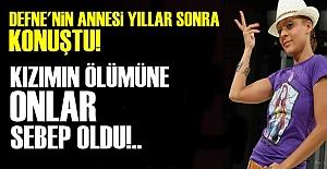 DEFNE JOY'UN ANNESİ KONUŞTU!..