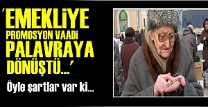 'EMEKLİYİ REHİN ALMA PROMOSYONU'