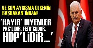'HAYIR DİYENLER PKK'LIDIR, FETÖ'CÜDÜR'
