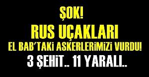 RUSYA, ASKERLERİMİZİ VURDU!..