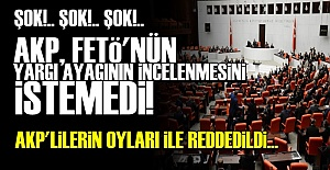 FETÖ'NÜN ARAŞTIRILMASI İSTEĞİNE RET!