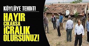 KÖYLÜYE 'REFERANDUM' TEHDİDİ!..