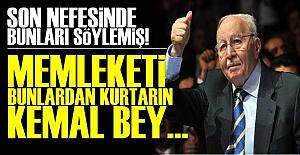 'MEMLEKETİ BUNLARDAN KURTARIN KEMAL BEY!'