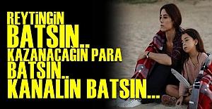 'REYTİNGİN BATSIN.. KANALIN BATSIN..'