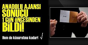 AA SONUCU 1 GÜN ÖNCEDEN BİLDİ!