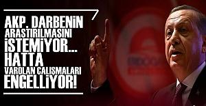 'AKP DARBENİN ARAŞTIRILMASINI ENGELLİYOR'