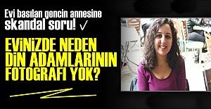 'EVDE NEDEN DİN ADAMLARININ FOTOĞRAFI YOK'