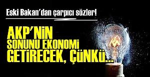 'AKP'NİN SONUNU EKONOMİ GETİRECEK...'