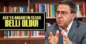 ATA'YA HAKARETİN CEZASI BELLİ OLDU!