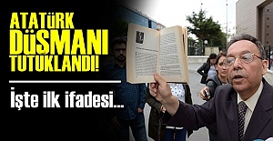 ATATÜRK DÜŞMANI TUTUKLANDI!..