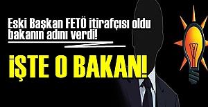 FETÖ İTİRAFÇISI BAŞKAN, BAKANIN ADINI VERDİ...