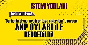 AKP 'SİYASİ AYAK' ÖNERGESİNİ REDDETTİ!