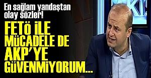 'FETÖ İLE MÜCADELEDE AKP'YE GÜVENMİYORUM'