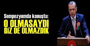 'O OLMASAYDI BİZ DE OLMAZDIK'