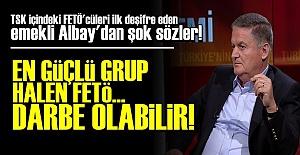 'TSK'DAKİ EN GÜÇLÜ GRUP FETÖ'DÜR...'