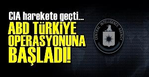 'ABD, TÜRKİYE OPERASYONUNA BAŞLADI...'