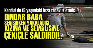 DİNDAR BABA KIZINA VE SEVGİLİSİNE SALDIRDI!