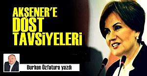 AKŞENER'E DOST TAVSİYELERİ