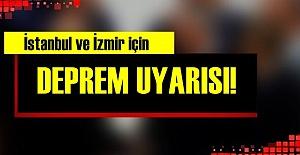 İSTANBUL VE İZMİR'E DEPREM UYARISI!