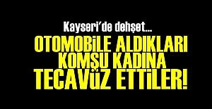 KAYSERİ'DE TECAVÜZ DEHŞETİ!