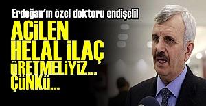 ERDOĞAN'IN DOKTORU 'HELAL İLAÇ' İSTEDİ!