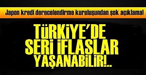'TÜRKİYE'DE SERİ İFLASLAR YAŞANABİLİR'