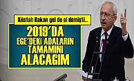'2019'DA EGE ADALARININ TAMAMINI ALACAĞIM'