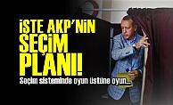 AKP'NİN SEÇİM PLANI BELLİ OLDU!
