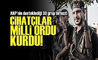 CİHATÇILAR 'MİLLİ ORDU' KURDU!