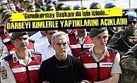 DARBEYİ KİMLERLE YAPTIKLARINI AÇIKLADI!