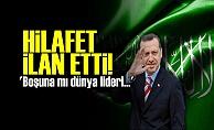 HİLAFET İLAN ETTİ!