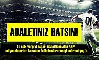 İŞTE AKP'NİN VERGİ ADALETİ!..
